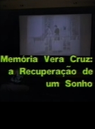 Memória Vera Cruz: A Recuperação de Um Sonho (Memória Vera Cruz: A Recuperação de Um Sonho)