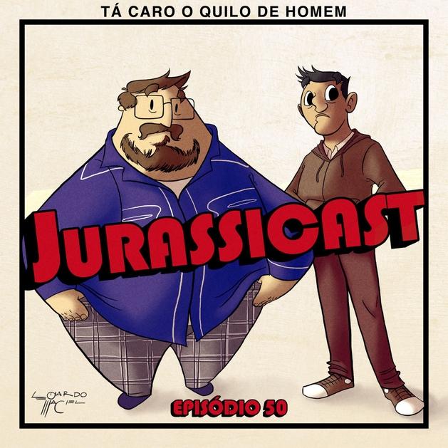 JurassiCast 50 - Tá Caro o Quilo de Homem
