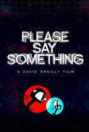 Please Say Something (Please Say Something)