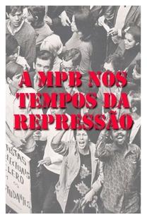 MPB nos Tempos da Repressão - Poster / Capa / Cartaz - Oficial 2