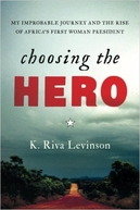 Choosing The Hero: My Improbable Journey And The Rise Of Africa's First Woman President (Choosing The Hero: My Improbable Journey And The Rise Of Africa's First Woman President)