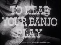To hear Your Banjo Play - Poster / Capa / Cartaz - Oficial 1
