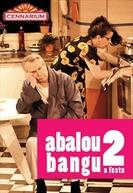 Abalou Bangu 2 - A Festa (Abalou Bangu 2: A Festa)