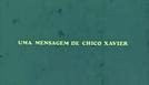 Uma Mensagem de Chico Xavier (Uma Mensagem de Chico Xavier)