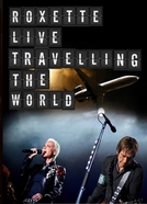 Roxette - Live Travelling The World (Roxette - Live Travelling The World)
