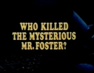 Quem Matou o Misterioso Mr. Foster? (Who Killed the Mysterious Mr. Foster?)
