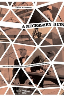 A Necessary Ruin: The Story of Buckminster Fuller and the Union Tank Car Dome - Poster / Capa / Cartaz - Oficial 1