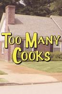 Too Many Cooks (Too Many Cooks)