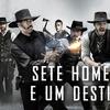 Sete Homens e Um Destino | Clique aqui e assista faroeste estrelado pro Chris Pratt