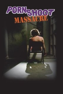 Porn Shoot Massacre - Poster / Capa / Cartaz - Oficial 1