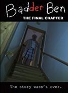 Badder Ben: The Final Chapter (Badder Ben: The Final Chapter)