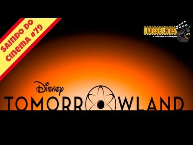 Tomorrowland - Saindo do Cinema #79