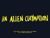 An Alien Claymation - Poster / Capa / Cartaz - Oficial 1