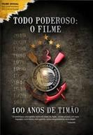 Todo Poderoso: O Filme - 100 Anos de Timão (Todo Poderoso: O Filme - 100 Anos de Timão)