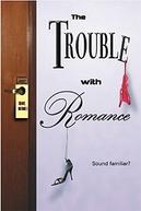 The Trouble With Romance  (The Trouble With Romance )