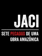 Jaci – Sete Pecados de Uma Obra Amazônica (Jaci – Sete Pecados de Uma Obra Amazônica)