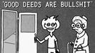GOOD DEEDS ARE BULLS**T (GOOD DEEDS ARE BULLS**T)