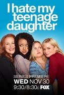 I Hate My Teenage Daughter (I Hate My Teenage Daughter)