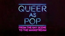 Queer as Pop (Queer as Pop: From Gay Scene to Mainstream)