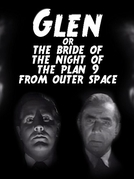 Glen or the Bride of the Night of the Plan 9 from Outer Space (Glen or the Bride of the Night of the Plan 9 from Outer Space)