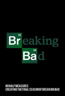 No Half Measures: Creating the Final Season of Breaking Bad - Poster / Capa / Cartaz - Oficial 1