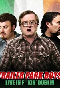 Trailer Park Boys: Live In F**kin' Dublin - Poster / Capa / Cartaz - Oficial 1