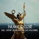 U2 - Stay (Faraway, So Close!) (U2 - Stay (Faraway, So Close!))