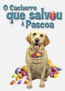 O Cachorro que Salvou a Páscoa  - Poster / Capa / Cartaz - Oficial 2