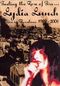 Fueling the Rose of Fire: Lydia Lunch Live in Barcelona 1989-2005 - Poster / Capa / Cartaz - Oficial 1