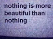 Nothing Is More Beautiful Than Nothing