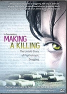 Making a Killing: The Untold Story of Psychotropic Drugging (Making a Killing: The Untold Story of Psychotropic Drugging)