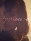 I Remember You (I Remember You)