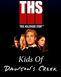 E! True Hollywood Story: Kids of Dawson's Creek - Poster / Capa / Cartaz - Oficial 1