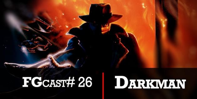 FGcast #26 - Darkman [Podcast]