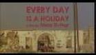 Everyday is an holiday - trailer / Chaque jour est une fête - vidéo du synopsis