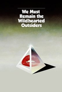 We Must Remain the Wildhearted Outsiders - Poster / Capa / Cartaz - Oficial 1