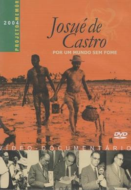Josué de Castro - Por um Mundo sem Fome (Josué de Castro - Por um Mundo sem Fome)