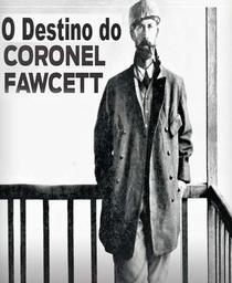 O Destino do Coronel Fawcett - Poster / Capa / Cartaz - Oficial 1