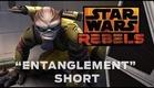 """Star Wars Rebels: """"Entanglement"""" Short"""