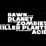 Dawn Of The Planet Of The Zombies And The Giant Killer Plants On Some Serious Acid - Poster / Capa / Cartaz - Oficial 1
