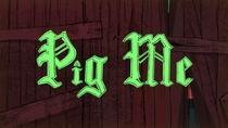 Pig Me - Poster / Capa / Cartaz - Oficial 1