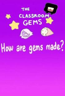 The Classroom Gems: How Are Gems Made? - Poster / Capa / Cartaz - Oficial 1