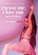 Excuse Me, I Love You: Ariana Grande