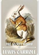 The Secret World of Lewis Carroll (The Secret World of Lewis Carroll)