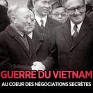 Vietnã, Negociações de Paz (Guerre du Viêtnam – Au coeur des négociations secrètes)