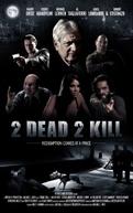 2 Dead 2 Kill (2 Dead 2 Kill)