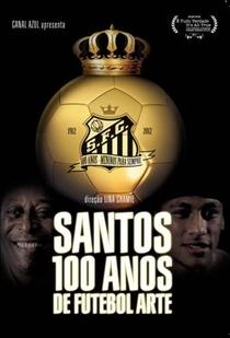 Santos, 100 anos de Futebol Arte - Poster / Capa / Cartaz - Oficial 2