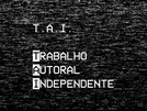T.A.I.   (Trabalho Autoral Independente)