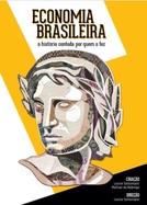 Economia Brasileira: A História Contada por Quem a Fez (Economia Brasileira: A História Contada por Quem a Fez)
