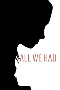 All We Had - Poster / Capa / Cartaz - Oficial 3